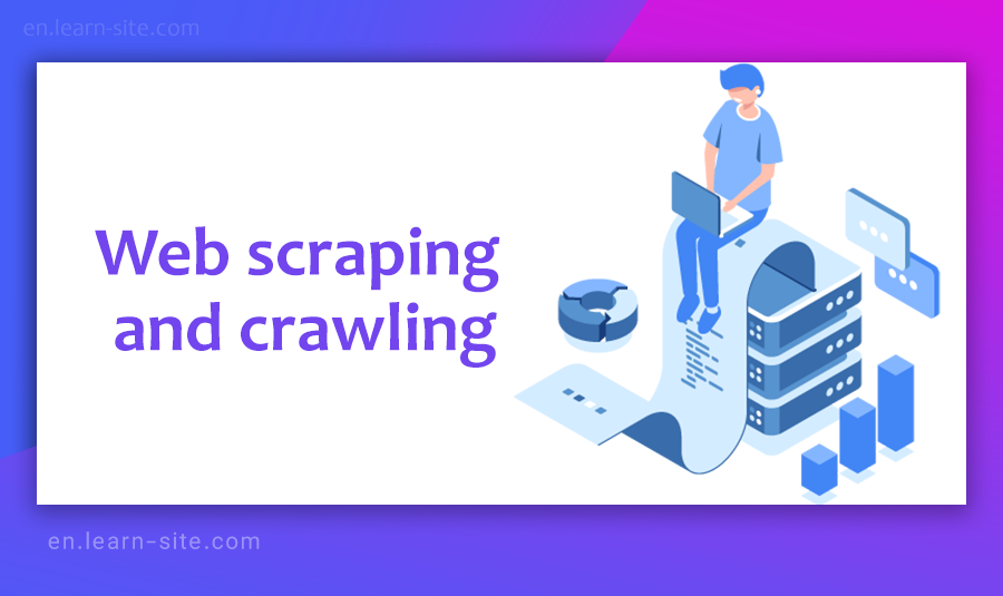 Web Scraping and crawling